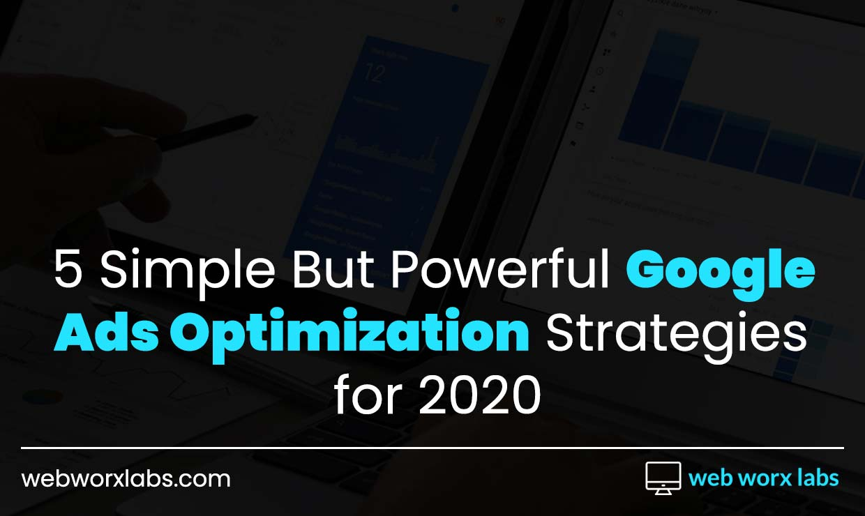 5 Simple But Powerful Google Ads Optimization Strategies for 2020