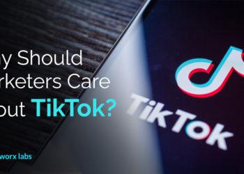 TikTok Marketing: Why Should Marketers Care About TikTok?