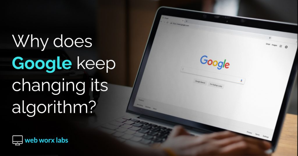 Why does Google keep changing its algorithm